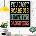 Mens You Can't Scare Me I Have Two Daughters Funny Dad Gift Canvas Prints Wall Art - Matte Canvas