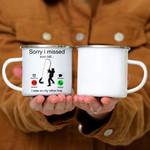Custom Mug Sorry I Missed Your Call Funny Fishing Lover - Campfire Mug
