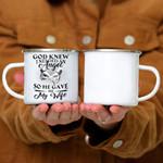 Custom Mug God Knew I Needed An Angel So He Gave Me My Wife - Campfire Mug