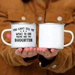 Custom Mug You Can Tell Me What To Do You're Not My Daughter - Campfire Mug