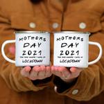 Custom Mug Mother Day 2021 The One Where I Was In Lockdown 2 - Campfire Mug