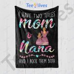 Personalized Gift For Mom Custom Blanket I Am Mom And Nana - Mothers Day Gift