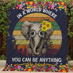 Be Kind Elephant In A World Where You Can Be Anything Quilt Blanket Great Customized Blanket Gifts For Birthday Christmas Thanksgiving
