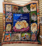 Pomeranian Dog A House Is Not A Home Without A Pomeranian Quilt Blanket Great Customized Blanket Gifts For Birthday Christmas Thanksgiving