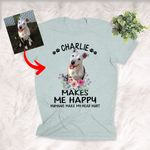 Personalized Pet Makes Me Happy Dog Lovers Unisex T-shirt Gift For Dog Moms, Dog Dads, Birthday's Gift For Daughter, Dog Lovers, Pet Owners