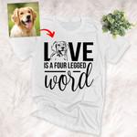 Love Is Four Legged Word Personalized Pet Portrait Unisex Adult T-shirt For Pet Lovers