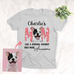 Awesome Dog Mom Personalized Unisex T-shirt Special Mother's Day Gift for Mother, Mom
