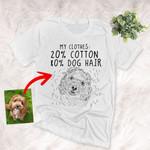 My Clothes 20% Cotton, 80% Dog Hair, Custom Pet Portrait Unisex T-shirt For Dog Lovers