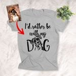 I'd Rather Be With My Dog Custom Sketch Pet Portrait T-shirt Gift For Dog Lovers, Dog Owner, Pet Parents