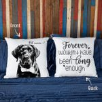 Personalized Forever Wouldn't Have Been Long Enough Custom Dog Photo Pillow Case