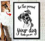 Be The Person Your Dog Think You Are Custom Image Poster Gift For Pet Owners Dog Lovers