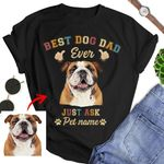 Best Dog Dad Ever Just Ask Customized Dad T-shirt Father's Day Gift For Dad