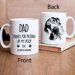 Dad Thanks For Picking Up My Poop Funny Dad Custom Mug Father's Gift For Dog Dad, Dog Papa