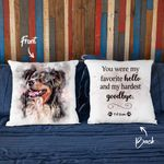 You Were My Favorite Hello And My Hardest To Say Goodbye Custom Water Color Dog Photo Pillow Case Gift For Dog Lover
