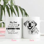 Hey Dad, I am So Sorry For All The TIme I Kissed You After Licking My Butt Pet Portrait Hand Drawn Personalized Mug For Dog Lover, Dog Owners, Pet Parents