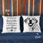 You Were My Favorite Hello and My Hardest To Say Goodbye Hand Drawn Portrait Dog Photo Pillow Case