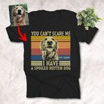 You Can't Scare Me I Have A Spoiled Rotten Dog Custom Dog Photo T-shirt