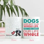 Dogs - Our Whole Life - Personalized Dog Face Mug Gift For Fur Parents, Dog Lovers
