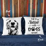 Life Is Better With Dog Arounds Customized Pillow Case Gift For Dog Parents