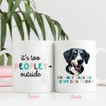 It's Too Peopley Outside Personalized Coffee Mug Gift For Fur Parents, Dog Lovers