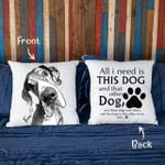 All I Need Is This Dog And That Other Dog Customized Pillow Case Gift For Dog Parents