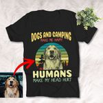 Dogs And Camping Make Me Happy - Human Make Me Head Hurt Customized Dog Photo Sketch T-Shirt Dog Lover  Shirt