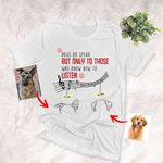 Dogs Do Speak-But Only To Those Who Know How To Listen Customized Dog Photo Sketch T-Shirt Dog Lover  Shirt