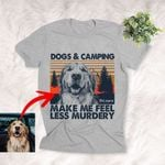 Dogs And Camping Make Me Feel Less Murdery Customized Sketch T-Shirt Dog Lover Exploring Shirt