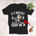 If It Involves Hiking And Dogs Count Me In Customized Dog Photo T-Shirt Love Mountains and Dogs Shirt