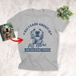 All I Care About My Dogs And Maybe Three People Custom Dog Sketch T-Shirt Dog Lover Shirt