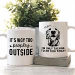 It's Way Too Peopley Outside Custom Dog Sketch Coffee Mug Gift For Fur Mom, Dog Lovers