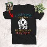 I Just Wana Stay At Home And Hang Out With My Dog Customized Dog Photo T-Shirt For Dog Lovers