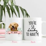 You're So lucky To Have Me Custom Dog Portrait Coffee Mug Gift For Fur Mom, Dog Lovers