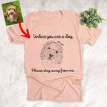 Unless You Are Dog, Please Stay Away From Me Customized Dog Photo Sketch T-Shirt Dog Lover Shirt