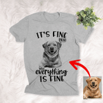 It's Fine I'm Fine Everything Is Fine Customized Dog Photo Sketch T-Shirt Dog And Introvert Dog Lover Shirt