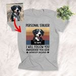 Personal Stalker, I Will Followed You Wherever You Go Customized Dog Photo Colorful T-Shirt Gift For Dog Lovers, Pet Parents
