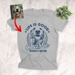 Life Is Good My Dog Makes It Better Custom Dog Sketch T-Shirt Dog Lover Shirt