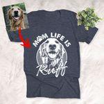 Dog Mom Life is Ruff Customized Dog Photo Sketch T-Shirt Dog Lover Shirt