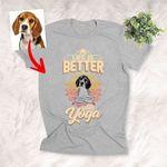 Life Is Better With Yoga Custom Dog Hand Drawn T-Shirt Yoga Lovers, Dog Lovers Shirt