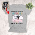It's Too Peopley Outside, I Like To Stay In Bed With My Dog Customized Dog Illustration T-Shirt