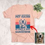 A Day Without Pet Name Is Like A Day without Sunshine Customized Dog Sketch T-Shirt Gift For Dog Lovers, Pet Parents