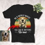 In A World Where You Can Be Anything Be Kind Customized Dog Photo Sketch T-Shirt Dog Lover Shirt