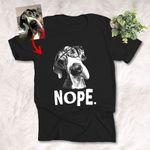 Nope Funny Customized Dog Photo Sketch T-Shirt Dog Lover Pet Owner Shirt