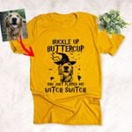 Buckle Up Buttercup You Just Flipped My Witch Switch Halloween Unisex T-Shirt Gift For Spooky Dog Lover