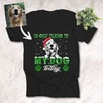 I am Only Talking To My Dog Today Christmas Custom T-shirt Gift For Dog Lovers