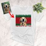 Talk About This Dog Personalized Pet Portrait T-Shirt,Christmas Shirt, Gift For PetLovers