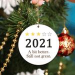 2021 a Bit Better Still Not Great Pandemic Ornament