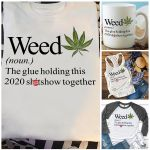 Weed The Glue Holding This 2020 Shtshow Together Graphic Unisex T Shirt, Sweatshirt, Hoodie Size S � 5XL