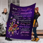 To my daughter whenever you feel overwhelmed remember whose daughter you are Blanket