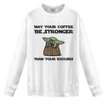 May Your Coffee Be Stronger Than Your Excuses Yoda 2D Sweatshirt